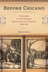 Before Chicano - Citizenship and the Making of Mexican American Manhood, 1848-1959 (ISBN: 9781479831197)