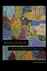 Being Muslim - A Cultural History of Women of Color in American Islam (ISBN: 9781479823420)