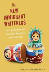 New Immigrant Whiteness - Race, Neoliberalism, and Post-Soviet Migration to the United States (ISBN: 9781479806713)