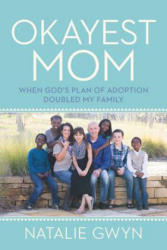 Okayest Mom - When God's Plan of Adoption Doubled My Family (ISBN: 9781478992486)