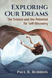 Exploring Our Dreams - The Science and the Potential for Self-Discovery (ISBN: 9781476672755)
