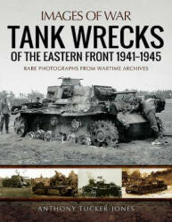Tank Wrecks of the Eastern Front 1941 - 1945 (ISBN: 9781473895003)