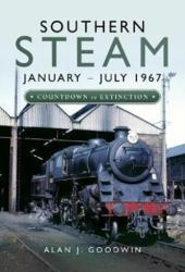 Southern Steam: January - July 1967 - Countdown to Extinction (ISBN: 9781473891135)