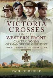 Victoria Crosses on the Western Front - Cambrai to the German Spring Offensive - 20th November 1917 to 7th April 1918 (ISBN: 9781473827110)