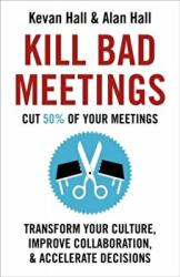 Kill Bad Meetings - Cut 50% of your meetings to transform your culture, improve collaboration, and accelerate decisions (ISBN: 9781473668379)