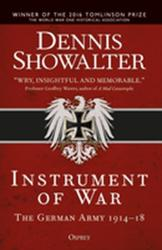 Instrument of War - The German Army 1914-18 (ISBN: 9781472829801)