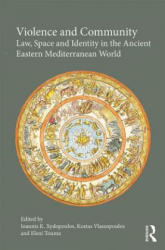 Violence and Community - Law, Space and Identity in the Ancient Eastern Mediterranean World (ISBN: 9781472448323)