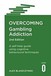 Overcoming Gambling Addiction, 2nd Edition - A self-help guide using cognitive behavioural techniques (ISBN: 9781472138682)