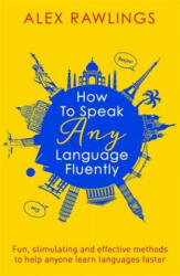 How to Speak Any Language Fluently - Alex Rawlings (ISBN: 9781472138569)