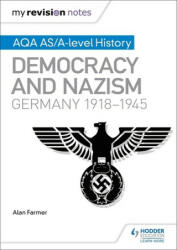 My Revision Notes: AQA AS/A-level History: Democracy and Nazism: Germany, 1918-1945 - Alan Farmer, Geoff Layton (ISBN: 9781471876226)