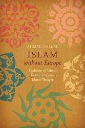 Islam Without Europe: Traditions of Reform in Eighteenth-Century Islamic Thought (ISBN: 9781469641409)