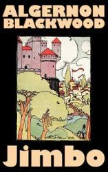 Jimbo by Algernon Blackwood, Fiction, Horror, Classics, Fantasy (ISBN: 9781463896126)