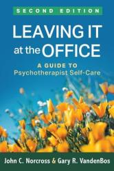 Leaving It at the Office, Second Edition - A Guide to Psychotherapist Self-Care (ISBN: 9781462536467)
