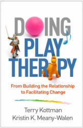 Doing Play Therapy - Kottman, Terry (Terry Kottman, PhD, RPT-S, private practice, Cedar Falls, IA), Meany-Walen, Kristin K. (Kristin K. Meany-Walen, PhD, Department of Cou (ISBN: 9781462536054)