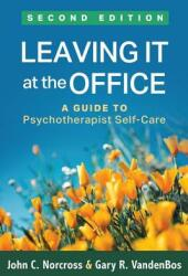 Leaving It at the Office, Second Edition - A Guide to Psychotherapist Self-Care (ISBN: 9781462535927)