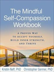 Mindful Self-Compassion Workbook - A Proven Way to Accept Yourself, Build Inner Strength, and Thrive (ISBN: 9781462535651)