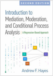 Introduction to Mediation, Moderation, and Conditional Process Analysis, Second Edition (ISBN: 9781462534654)