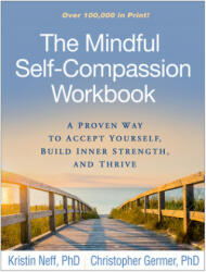 Mindful Self-Compassion Workbook - A Proven Way to Accept Yourself, Build Inner Strength, and Thrive (ISBN: 9781462526789)