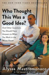 Who Thought This Was a Good Idea? : And Other Questions You Should Have Answers to When You Work in the White House (ISBN: 9781455588237)