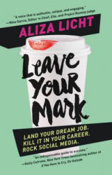 Leave Your Mark: Land Your Dream Job. Kill It in Your Career. Rock Social Media. (ISBN: 9781455584130)