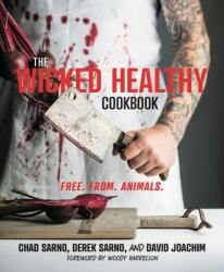 The Wicked Healthy Cookbook: Free. From. Animals. (ISBN: 9781455570287)
