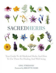 Sacred Herbs: Your Guide to 40 Medicinal Herbs and How to Use Them for Healing and Well-Being (ISBN: 9781454928867)