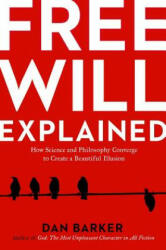 Free Will Explained: How Science and Philosophy Converge to Create a Beautiful Illusion (ISBN: 9781454927358)