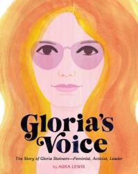 Gloria's Voice: The Story of Gloria Steinem--Feminist, Activist, Leader (ISBN: 9781454926665)