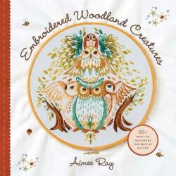 Embroidered Woodland Creatures: 50+ Iron-On Transfers Inspired by Nature (ISBN: 9781454710578)