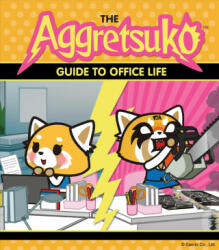 The Aggretsuko Guide to Office Life: (Sanrio Book, Red Panda Comic Character, Kawaii Gift, Quirky Humor for Animal Lovers) - Sanrio (ISBN: 9781452171524)