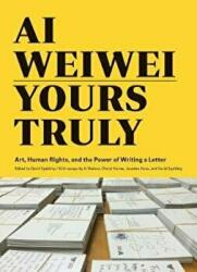 Ai Weiwei: Yours Truly - Art, Human Rights, and the Power of Writing a Letter (ISBN: 9781452159294)