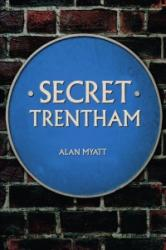 Secret Trentham - Alan Myatt (ISBN: 9781445678979)