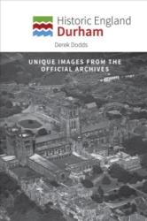 Historic England: Durham - Unique Images from the Archives of Historic England (ISBN: 9781445673028)
