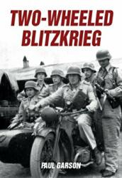 Two-Wheeled Blitzkrieg (ISBN: 9781445672366)