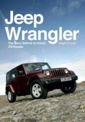 Jeep Wrangler - The Story Behind an Iconic Off-Roader (ISBN: 9781445671376)