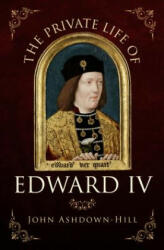 Private Life of Edward IV (ISBN: 9781445671321)