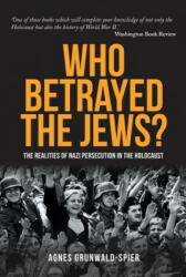 Who Betrayed the Jews? - Agnes Grunwald-Speer (ISBN: 9781445671185)