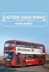 Eastern Coach Works - A Pictorial Tribute (ISBN: 9781445669526)