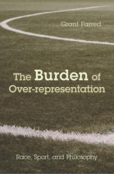 Burden of Over-representation - Race, Sport, and Philosophy (ISBN: 9781439911433)