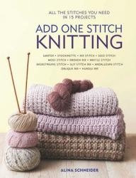 Add One Stitch Knitting: All the Stitches You Need in 15 Projects (ISBN: 9781438010892)