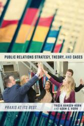 Public Relations Strategy, Theory, and Cases - Tricia Hansen-Horn, Adam E. Horn (ISBN: 9781433120794)