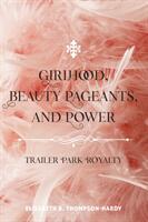Girlhood, Beauty Pageants, and Power - Elisabeth B. Thompson-Hardy (ISBN: 9781433113475)