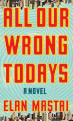 All Our Wrong Todays (ISBN: 9781432847647)