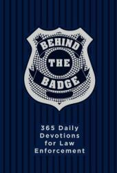 Behind the Badge: 365 Daily Devotions for Law Enforcement (ISBN: 9781424556465)