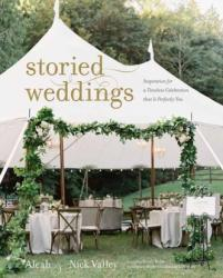 Storied Weddings - Inspiration for a Timeless Celebration that is Perfectly You (ISBN: 9781423649410)
