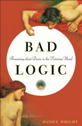Bad Logic - Reasoning about Desire in the Victorian Novel (ISBN: 9781421425177)