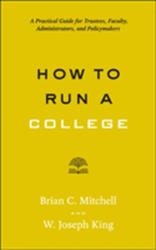 How to Run a College - A Practical Guide for Trustees, Faculty, Administrators, and Policymakers (ISBN: 9781421424774)