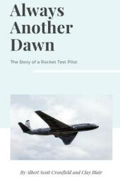 Always Another Dawn: The Story of a Rocket Test Pilot (ISBN: 9781387491018)