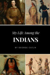 My Life Among the Indians (ISBN: 9781387400928)
