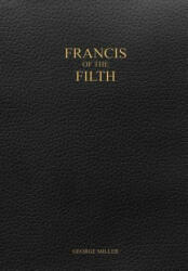 Francis of the Filth - GEORGE MILLER (ISBN: 9781387159536)